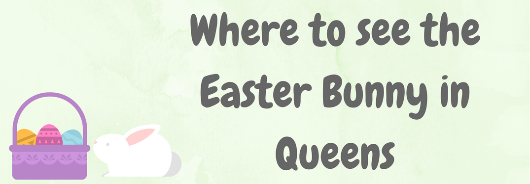 where to see Easter Bunny in Queens 2017