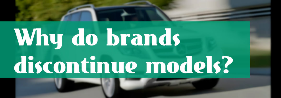Why do brands discontinue models?