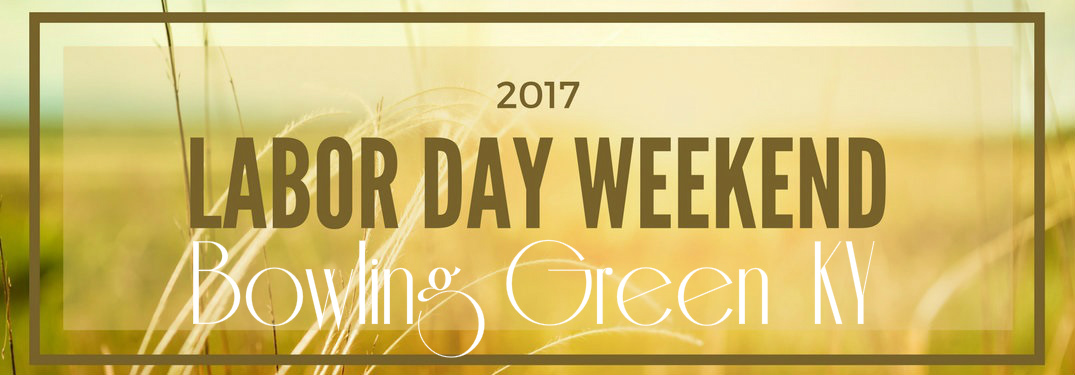 Labor Day 2017 Events in Bowling Green KY