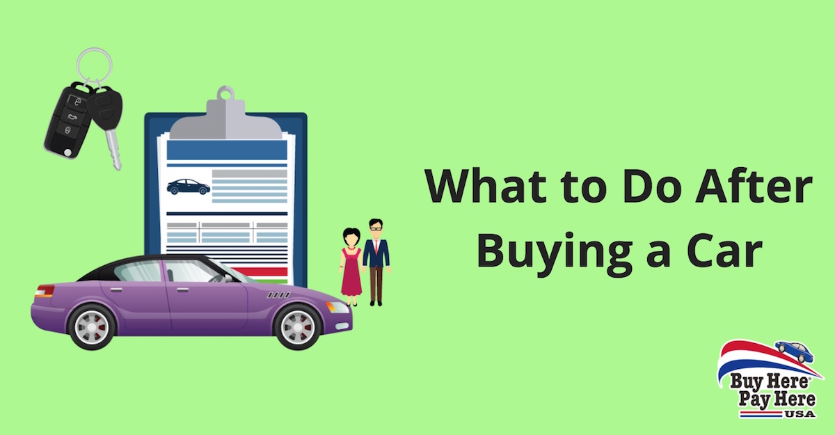 What To Do After Buying A Used Car Buy Here Pay Here Usa