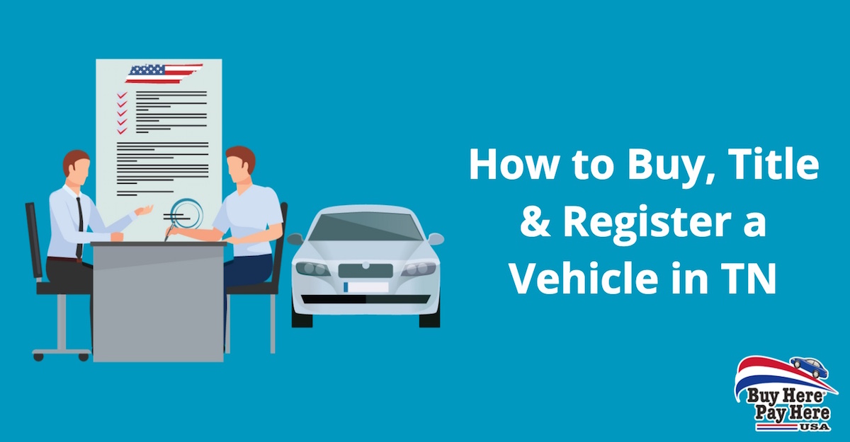 Buy, Title and Register Vehicle in Tennessee (TN) - Buy Here Pay Here USA