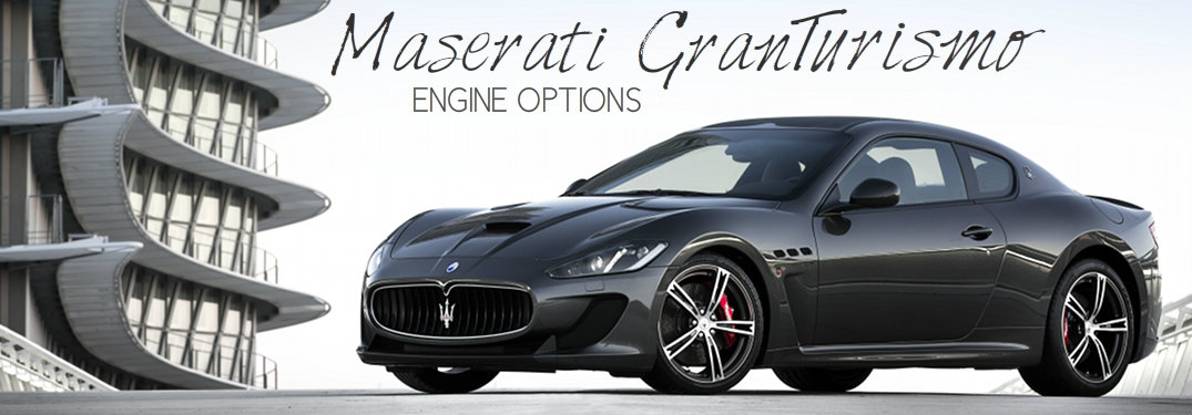 Maserati GranTurismo Engine Options