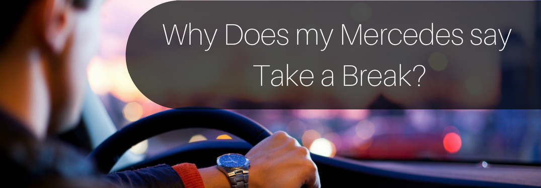 Why Does my Mercedes say Take a Break?