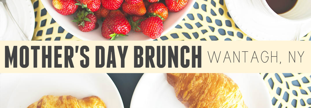 Mother's Day 2017 Brunch near Wantagh NY