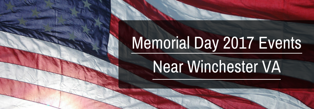Things to do for Memorial Day 2017 Near Winchester VA