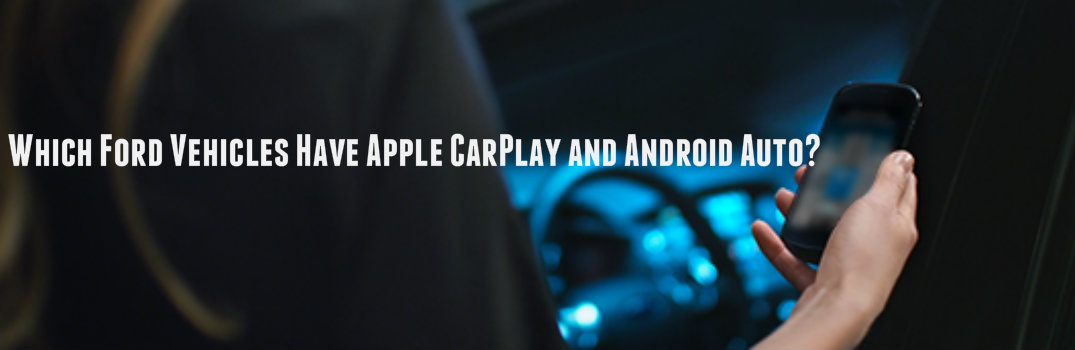 Which Ford Vehicles Have Apple Carplay and Android Auto?