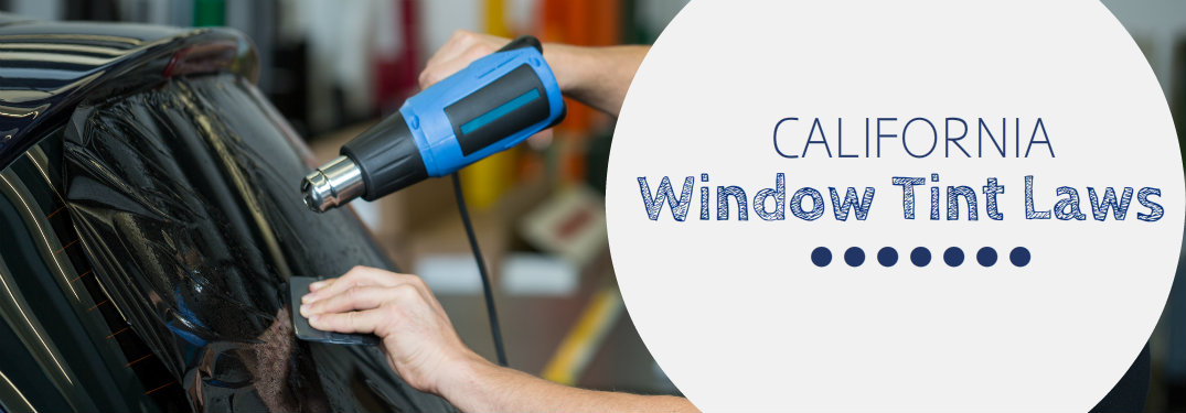 California Tint Law >> Find Out How Much Tint Your Window Can Have in CA!