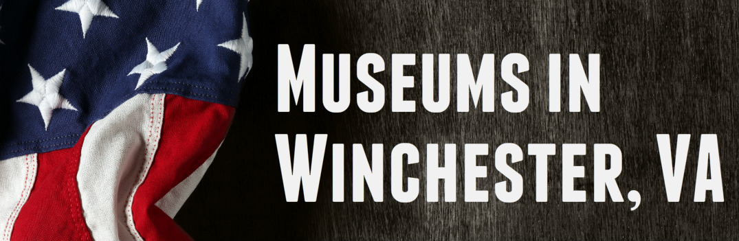 Which Museums You Should Visit in Winchester VA