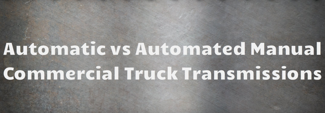 Automatic vs Automated Manual Commercial Truck Transmissions