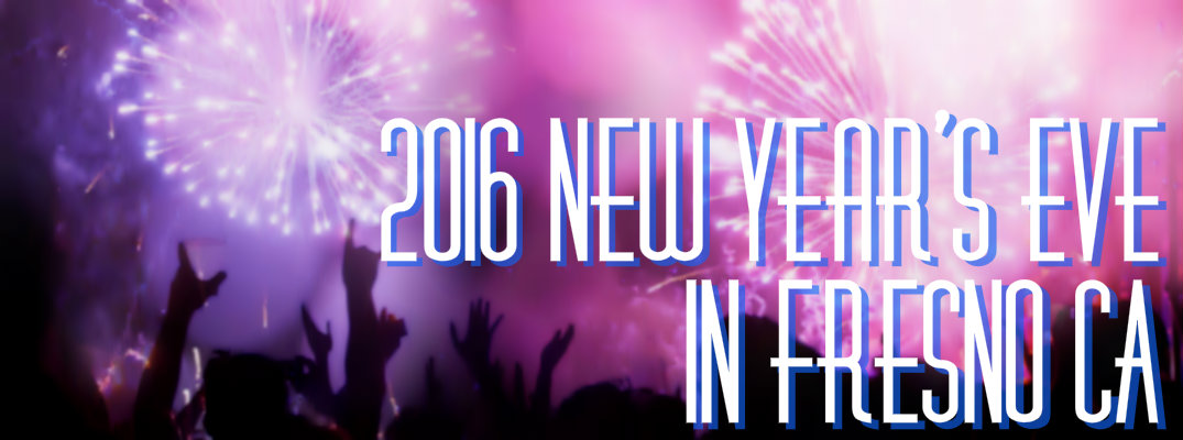 2016 New Year's Eve Events in Fresno