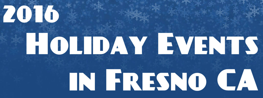2016 Holiday Events In Fresno Ca