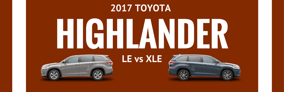 What's the Difference Between the 2017 Toyota Highlander LE and XLE Models?