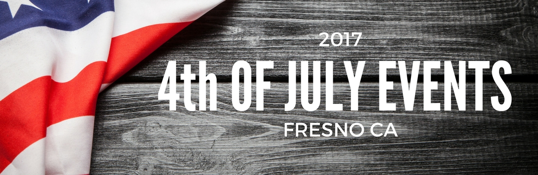 4th of July Events 2017 in Fresno CA