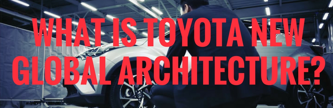 What is Toyota New Global Architecture?