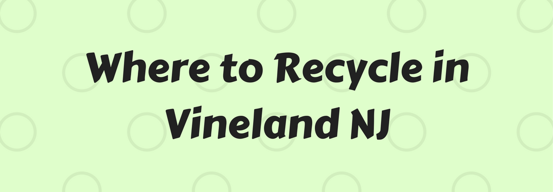 Where to recycle in Vineland NJ