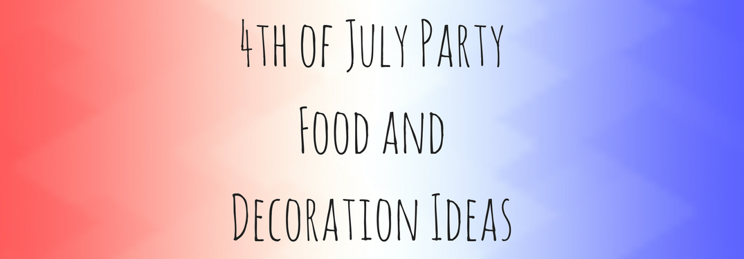 Check out these decorating and food ideas for the Fourth of July!