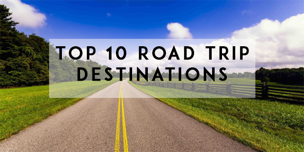 Taking a Road Trip This Summer? Top 10 Destinations
