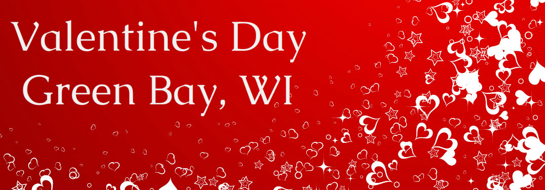 Fun Valentine's Day 2017 Activities near Green Bay WI