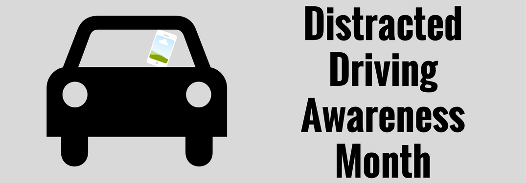 Distracted Driving Awareness Month 2017