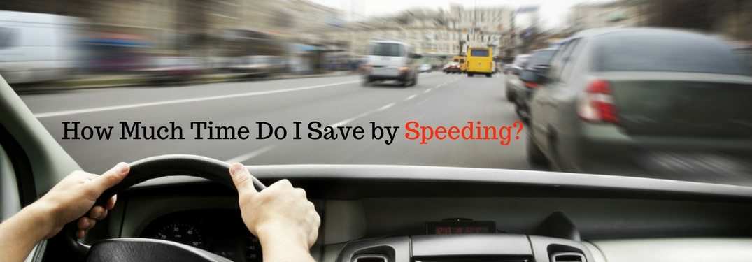 How Much Time Do I Save by Speeding