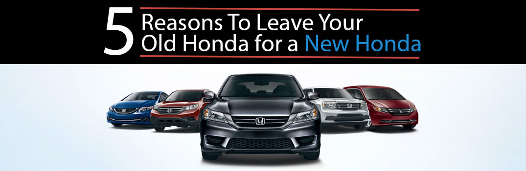 5 Reasons to Leave Your Old Honda For a New Honda
