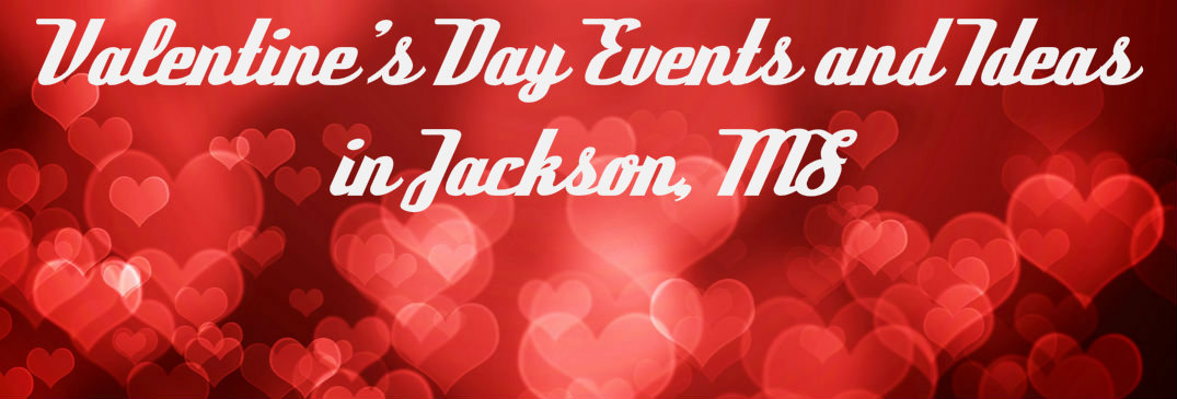 Things To Do on Valentine's Day in Jackson, MS