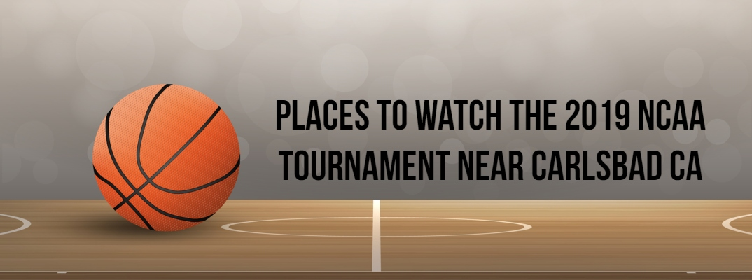 """Basketball banner with """"Places to Watch the 2019 NCAA Tournament near Carlsbad CA"""" in black font"""