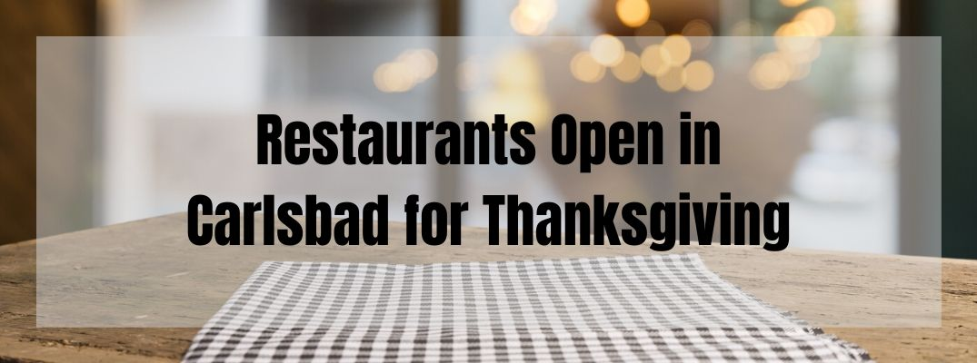 Restaurants Open on Thanksgiving in Carlsbad CA banner with a empty restaurant table in the background