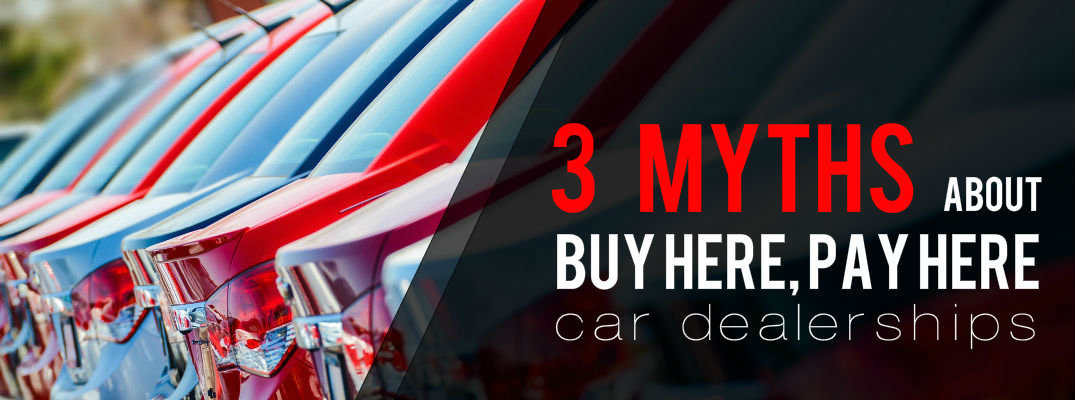 3 myths about buy here pay here car dealerships