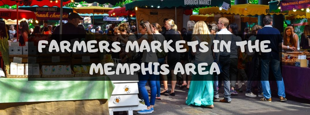Crowd of People at a Farmers Market with a Black Text Box and White Farmers Markets in the Memphis Area Text