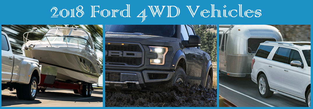 Which 2018 Ford vehicles have 4-Wheel Drive? Including the Ford F-150 Raptor, Ford F-250 and Ford Expedition