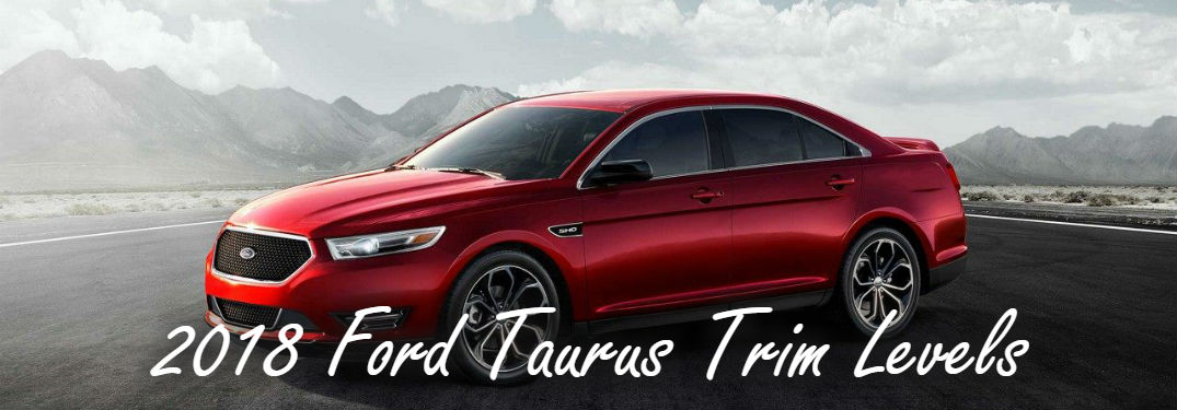 2018 Ford Taurus Trim Level Differences and Similarities