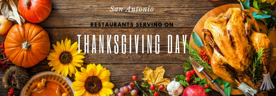 What Restaurants are Open on Thanksgiving 2018 in San Antonio, TX?