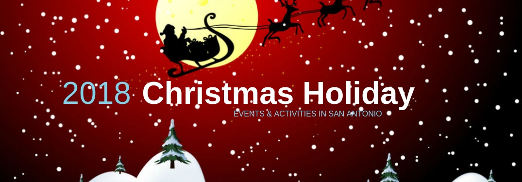 2018 Christmas Holiday Events & Activities in San Antonio, text on an image of Santa and his reindeer silhouettes flying in front of a yellow moon against a red sky full of white stars