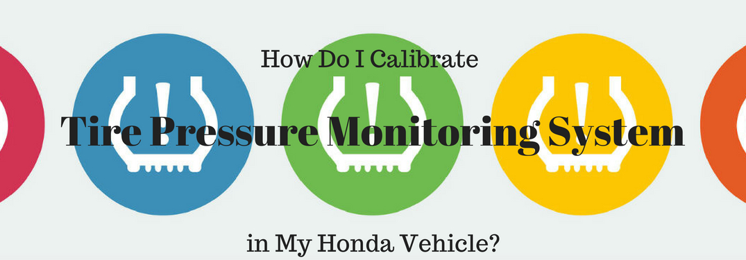 How do I calibrate the Tire Pressure Monitoring System in my Honda vehicle?, text on an image of multi-colored low tire pressure warning lights