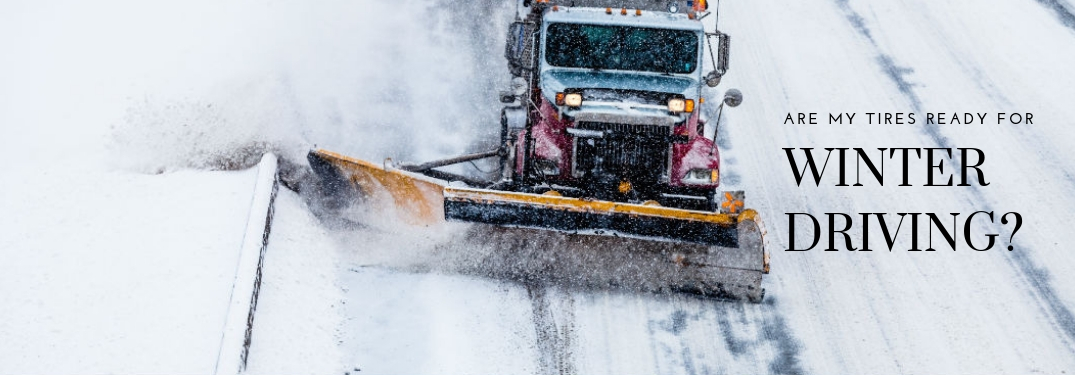 Are my tires ready for winter driving?, text on an image of a snowplow clearing the highway