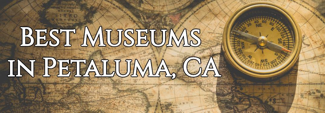 "A close-up on a map and compass with text that reads ""Best Museums in Petaluma, CA"""