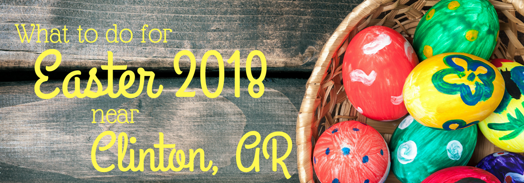 What to do for Easter 2018 near Clinton AR next to Easter eggs