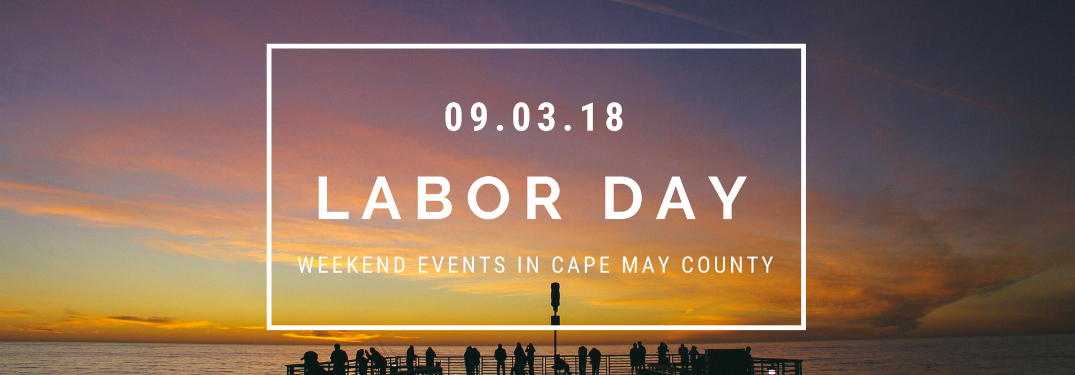 """view of sunset on the water with text that says """"09.03.18 Labor Day weekend events in cape may county"""""""