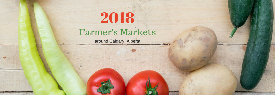 2018 Farmer's Markets around Calgary, Alberta, text on an image of fresh produce laying on a wooden table