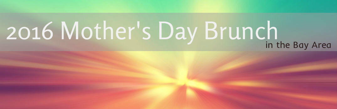 2016 Mother's Day Brunch places in the Bay Area Palo Alto CA