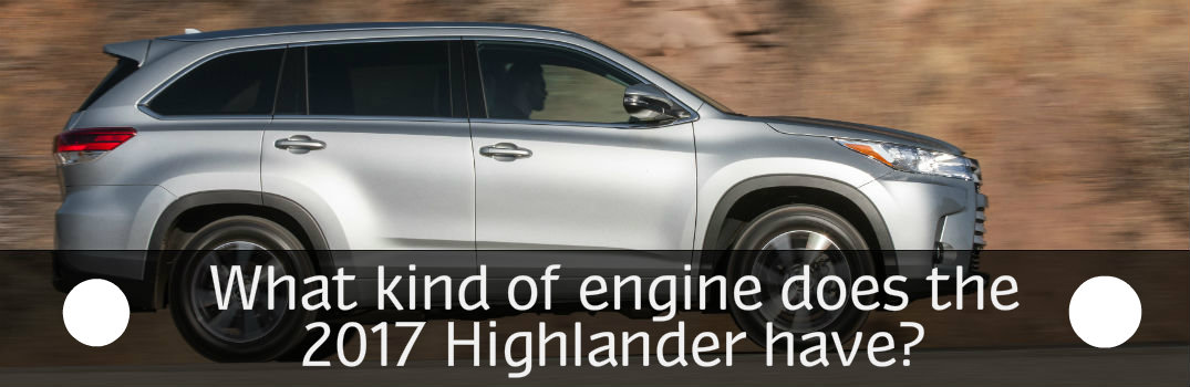 What kind of engine does the 2017 Highlander have?
