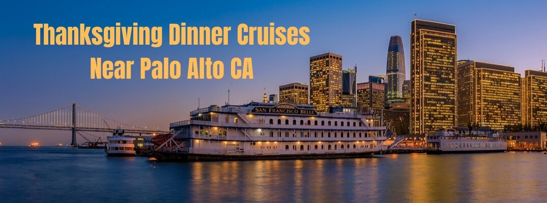 Thanksgiving Dinner Cruises Near Palo Alto CA banner with the San Francisco Belle in the background