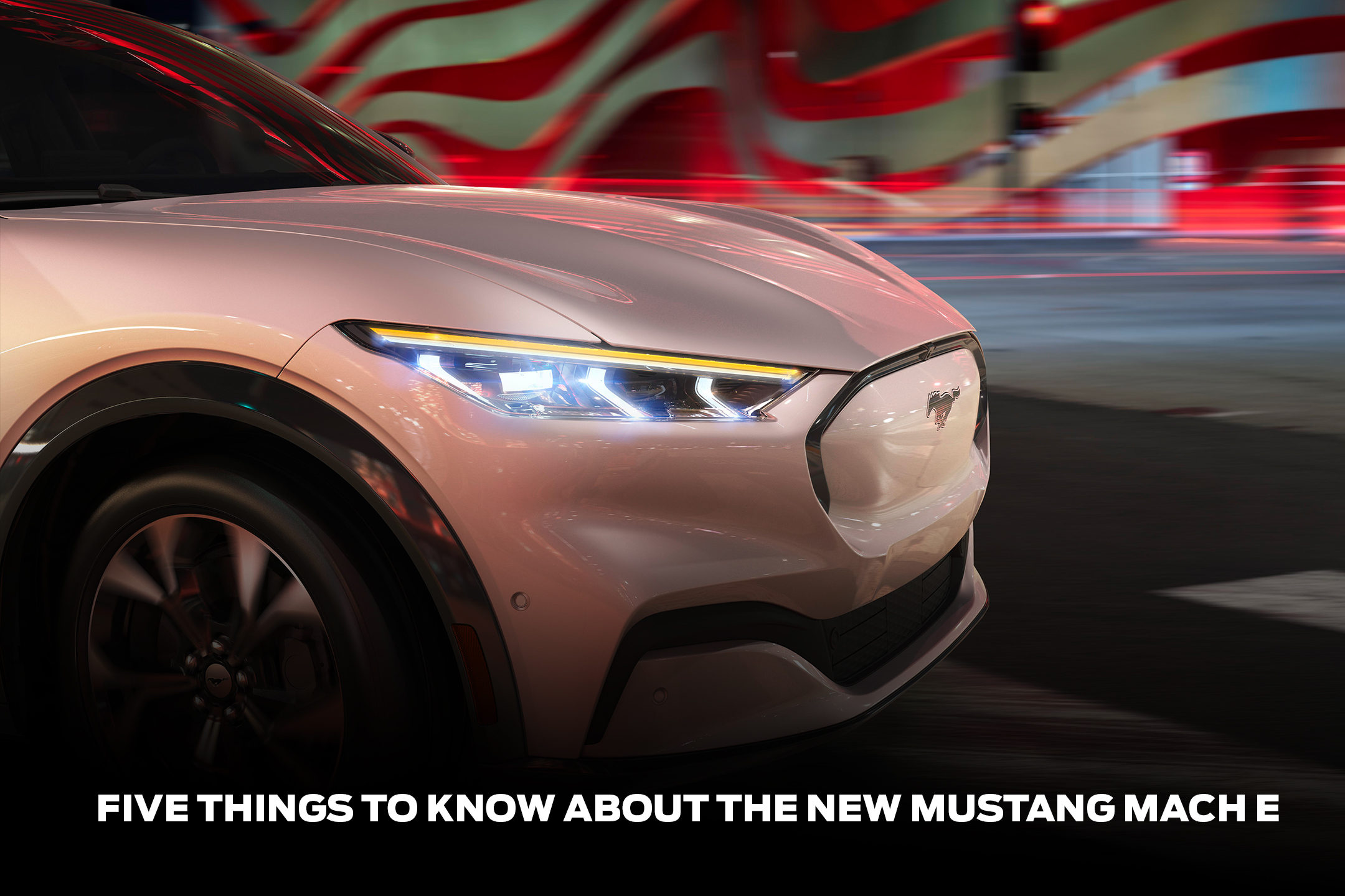 FIVE THINGS TO KNOW ABOUT THE NEW MUSTANG MACH-E