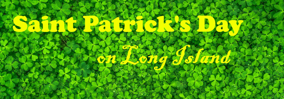 "A backdrop of four-leaf clovers fronted by text that says, ""Saint Patrick's Day on Long Island."" The yellow tinted text looks like sunlight pouring through the green leaves."