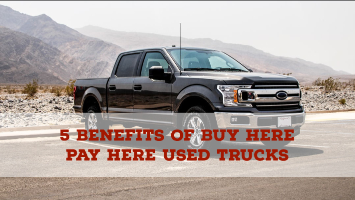 5 Benefits of Buy Here Pay Here Used Trucks