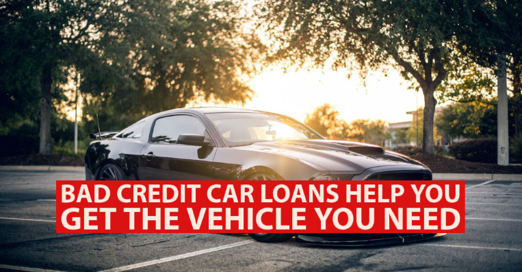 Bad Credit Car Loans Help You Get the Vehicle You Need