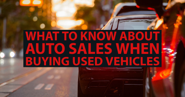 What to Know About Auto Sales When Buying Used Vehicles