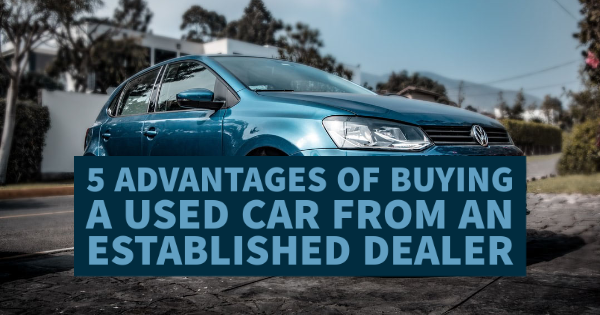 5 Advantages of Buying a Used Car from an Established Dealer