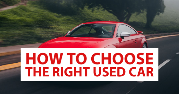 A Quick Guide to Choosing the Right Used Car For You